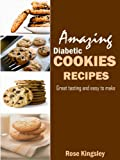 Amazing Diabetic Cookie Recipes: Delicious Great tasting and easy to make gluten free