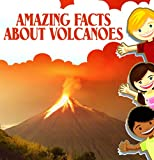 Children Book : Amazing Facts about Volcanoes (Great Book for Kids) (Ages 6 - 12)