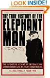 The True History of the Elephant Man: The Definitive Account of the Tragic and Extraordinary Life of Joseph Carey Merrick