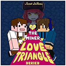 The Miner Love Triangle Series: A Teen Romance Story, Book 1 (       UNABRIDGED) by Janet LaReau Narrated by Heather Smith