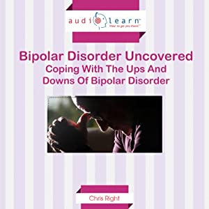 Bipolar Disorder Uncovered: Coping with the Ups and Downs of Bipolar Disorder | [Chris Right]