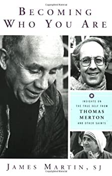 Becoming Who You Are: Insights on the True Self from Thomas Merton and Other Saints (Christian Classics) James Martin