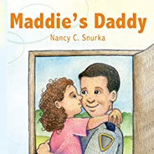 Maddie's Daddy (       UNABRIDGED) by Nancy C. Snurka Narrated by Tiffany D'Amours