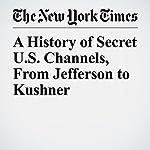 A History of Secret U.S. Channels, From Jefferson to Kushner | David E. Sanger