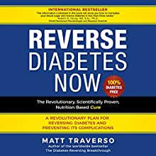Reverse Diabetes Now: The Revolutionary, Scientifically Proven, Nutrition-Based Cure Audiobook by Matt Traverso Narrated by Ray Stevens