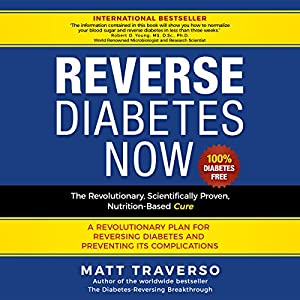 Reverse Diabetes Now: The Revolutionary, Scientifically Proven, Nutrition-Based Cure Hörbuch von Matt Traverso Gesprochen von: Ray Stevens