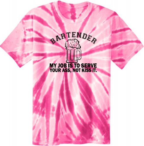 Bartender My Job Is To Serve Your Ass Not Kiss It Tie Dye T-Shirt Large Pink Tie Dye front-961410