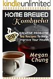 Home Brewed Kombucha: 28+ Creative Probiotic Tea Recipes To Help Improve Your Health (English Edition)