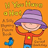 If You Have A Hat: A Silly Rhyming Childrens Picture Book