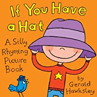 (FREE on 10/5) If You Have A Hat: A Silly Rhyming Children's Picture Book by Gerald Hawksley - http://eBooksHabit.com