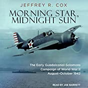 Morning Star, Midnight Sun: The Early Guadalcanal-Solomons Campaign of World War II August–October 1942 | [Jeffrey R. Cox]