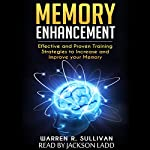 Memory Enhancement: Effective and Proven Training Strategies to Increase and Improve Your Memory | Warren R. Sullivan