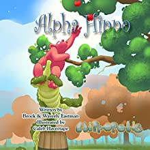 Alpha Hippo: Learning Letters, Hippopolis, Book 4 Audiobook by Brock Eastman, Waverly Eastman Narrated by Lydia M. Bowers