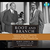 Root and Branch: Charles Hamilton Houston, Thurgood Marshall, and the Struggle to End Segregation | [Rawn James]