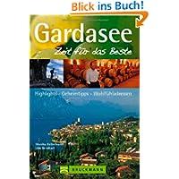 Reiseführer Gardasee - Zeit für das Beste: Highlights, Geheimtipps, Wohlfühladressen. Mit Riva, Lazise, Sirmione...