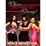 Where Did We Go Wrong? ~ Monica Mathis-Stowe