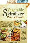 The Vegetable Spiralizer Cookbook: 10...