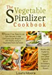 The Vegetable Spiralizer Cookbook: 10...