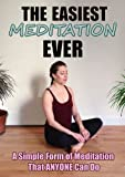 The Easiest Meditation Ever: A Simple Form of Meditation That Anyone Can Do