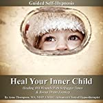 Heal Your Inner Child Guided Self-Hypnosis: Healing Old Wounds with Solfeggio Tones & Bonus Drum Journey | Anna Thompson