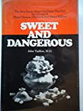 Sweet and Dangerous-the New Facts About the Sugar You Eat As a Cause of Heart Disease, Diabetes, and Other Killers