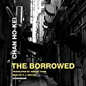 The Borrowed Audiobook by Chan Ho-kei Narrated by P. J. Ochlan