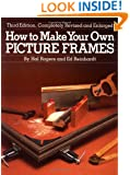 How to Make Your Own Picture Frames, Revised and Enlarged 3rd Edition
