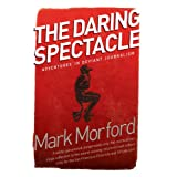 Daring Spectacle: Adventures in Deviant Journalism ~ Mark Morford