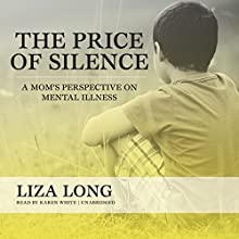 The Price of Silence: A Mom's Perspective on Mental Illness (       UNABRIDGED) by Liza Long Narrated by Karen White