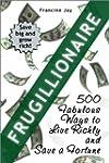 Frugillionaire: 500 Fabulous Ways to...