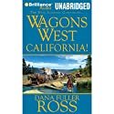 Wagons West California! Audiobook by Dana Fuller Ross Narrated by Phil Gigante
