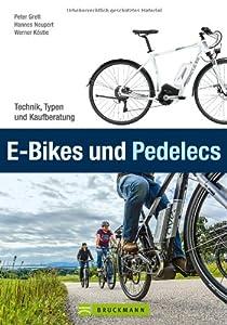 E-Bikes und Pedelecs: Alle wichtigen Informationen zum E-Bike, Pedelec und Elektrofahrrad in einem Buch - Technik, Typen, Tipps und Kaufberatung zum Ebike: Technik, Typen und Kaufberatung by Bruckmann