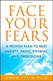 Face Your Fears: A Proven Plan to Beat Anxiety, Panic, Phobias, and Obsessions
