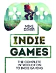 Indie Games: The Complete Introductio...