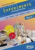 Experimente mit Alltagsmaterialien 1: Luft - Schall - Optik - Wärme - Feuer: Luft - Schall - Optik - Wärme - Feuer. 2.-4. Klasse