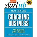 Start Your Own Coaching Business: Your Step-By-Step Guide to Success (StartUp Series) ~ Monroe Mann