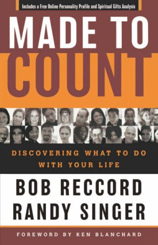 Made to Count: Discovering What to Do with Your Life, Bob Reccord; Randy Singer
