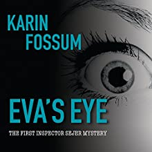 Eva's Eye: Inspector Sejer Mystery, Book 1 (       UNABRIDGED) by Karin Fossum Narrated by Steven Crossley