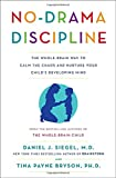 No-Drama Discipline: The Whole-Brain Way to Calm the Chaos and Nurture Your Childs Developing Mind