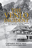 The Venlo Incident: A True Story of Double-Dealing, Captivity, and a Murderous Nazi Plot