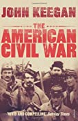 The American Civil War: A Military History: Amazon.co.uk: John Keegan: Books