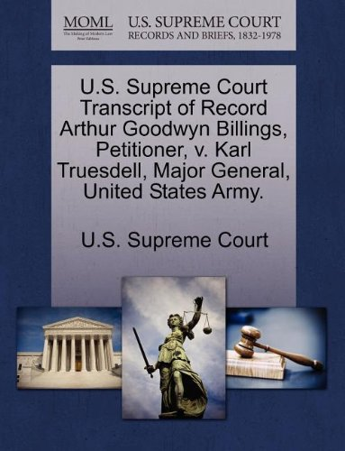 U.S. Supreme Court Transcript of Record Arthur Goodwyn Billings, Petitioner, v. Karl Truesdell, Major General, United States Army.