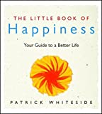 img - for The Little Book Of Happiness by Whiteside, Patricia, Whiteside, Patrick (2000) Paperback book / textbook / text book