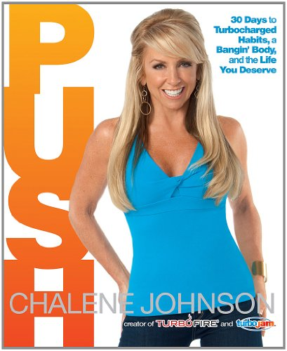 PUSH: 30 Days to Turbocharged Habits, a Bangin' Body, and the Life You Deserve!, Chalene Johnson