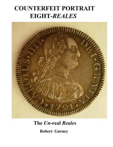 Counterfeit Portrait Eight-Reales: The Un-real Reales (Counterfeit Eight-Reales) (Volume 1) PDF