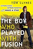 img - for The Boy Who Played with Fusion: Extreme Science, Extreme Parenting, and How to Make a Star book / textbook / text book
