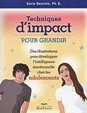 Techniques d'impact pour grandir: Des illustrations pour développer l'intelligence émotionnelles chez les adolescents