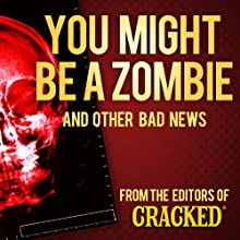 You Might Be a Zombie and Other Bad News: Shocking but Utterly True Facts (       UNABRIDGED) by Cracked.com Narrated by Johnny Heller
