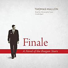 Finale: A Novel of the Reagan Years (       UNABRIDGED) by Thomas Mallon Narrated by Christopher Lane