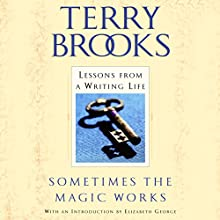 Sometimes the Magic Works: Lessons from a Writing Life | Livre audio Auteur(s) : Terry Brooks Narrateur(s) : Dan Woren, Kimberly Farr